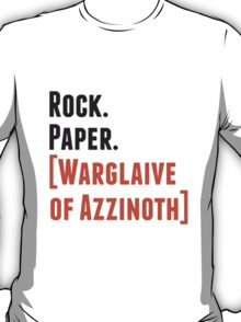 Rock. Paper. Warglaive of Azzinoth. T-Shirt