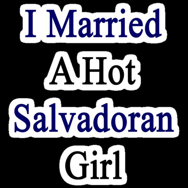 I Married A Hot Salvadoran Girl by supernova23