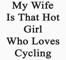 My Wife Is That Hot Girl Who Loves Cycling by supernova23
