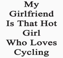My Girlfriend Is That Hot Girl Who Loves Cycling by supernova23