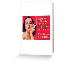 I Want My Children to Have All the Things I Could Never Afford Greeting Card
