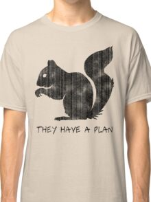 Squirrels: They Have A Plan Classic T-Shirt