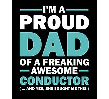 I'M A Proud Dad Of A Freaking Awesome Conductor And Yes She Bought Me This Photographic Print