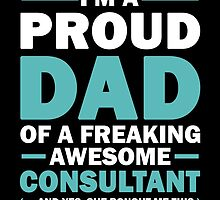 I'M A Proud Dad Of A Freaking Awesome Consultant And Yes She Bought Me This by aestheticarts