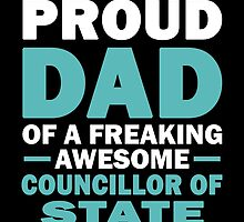 I'M A Proud Dad Of A Freaking Awesome Councillor Of State And Yes She Bought Me This by aestheticarts