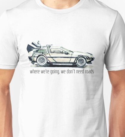 where we're going, we don't need roads Unisex T-Shirt