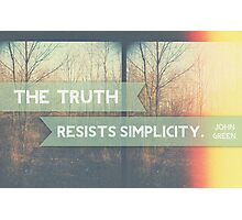 The Truth Resists Simplicity Photographic Print