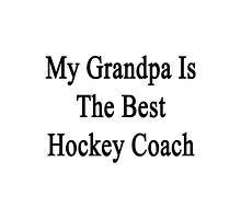 My Grandpa Is The Best Hockey Coach  by supernova23
