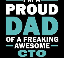 I'M A Proud Dad Of A Freaking Awesome CTO And Yes She Bought Me This by aestheticarts