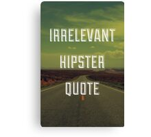 Irrelevant Hipster Quote Canvas Print