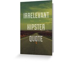 Irrelevant Hipster Quote Greeting Card