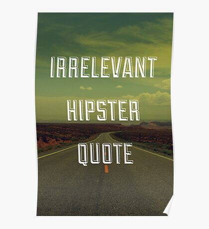 Irrelevant Hipster Quote Poster