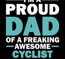 I'M A Proud Dad Of A Freaking Awesome Cyclist And Yes She Bought Me This by aestheticarts
