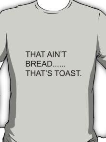 That Ain't Bread.... T-Shirt