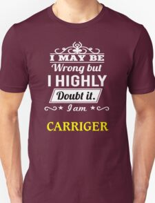 CARRIGER I May Be Wrong But I Highly Doubt It I Am - T Shirt, Hoodie, Hoodies, Year, Birthday T-Shirt