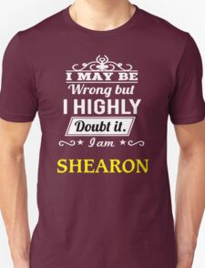 SHEARON I May Be Wrong But I Highly Doubt It I Am - T Shirt, Hoodie, Hoodies, Year, Birthday T-Shirt