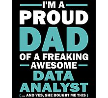 I'M A Proud Dad Of A Freaking Awesome Data Analyst And Yes She Bought Me This Photographic Print