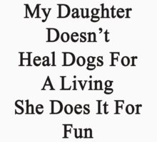 My Daughter Doesn't Heal Dogs For A Living She Does It For Fun by supernova23