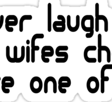 Never laugh at your wifes choices, you are one of them Sticker