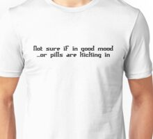 Not sure if in good mood, or pills are kicking in Unisex T-Shirt