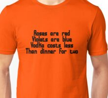 Roses are red, violets are blue, vodka costs less, than dinner for two Unisex T-Shirt