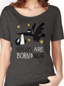 Ninjas are born at night... Women's Relaxed Fit T-Shirt