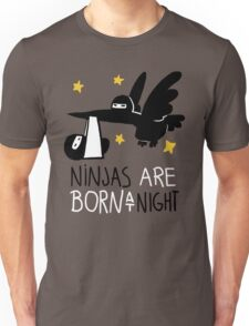 Ninjas are born at night... Unisex T-Shirt