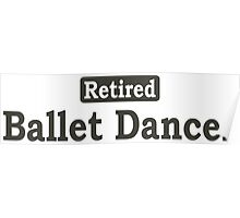 Retired Ballet Dancer - Limited Edition Tshirts Poster