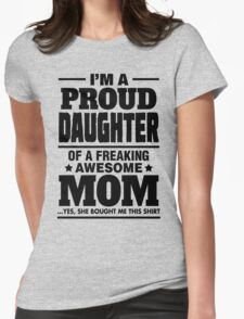I'm A Proud Daughter Of A Freaking Awesome Mom T-Shirt