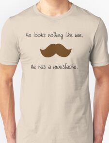 He looks nothing like me. He has a moustache. Unisex T-Shirt