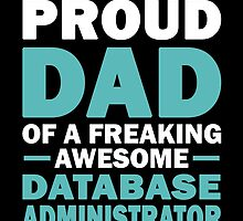 I'M A Proud Dad Of A Freaking Awesome Database Administrator And Yes She Bought Me This by aestheticarts