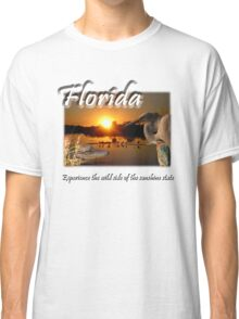 Florida (Experience the Wild Side of the Sunshine State) Classic T-Shirt