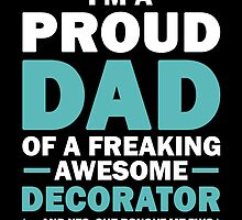 I'M A Proud Dad Of A Freaking Awesome Decorator And Yes She Bought Me This by aestheticarts