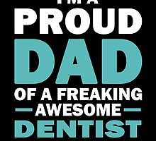 I'M A Proud Dad Of A Freaking Awesome Dentist And Yes She Bought Me This by aestheticarts