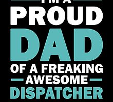 I'M A Proud Dad Of A Freaking Awesome Dispatcher And Yes She Bought Me This by aestheticarts