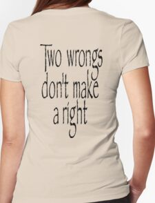 Two wrongs, don't make a right. T-Shirt