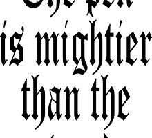 Proverb, The pen is mightier than the sword by TOM HILL - Designer