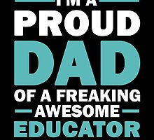I'M A Proud Dad Of A Freaking Awesome Educator And Yes She Bought Me This by aestheticarts