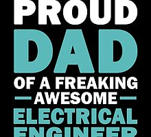 I'M A Proud Dad Of A Freaking Awesome Electrical Engineer And Yes She Bought Me This by aestheticarts