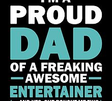 I'M A Proud Dad Of A Freaking Awesome Entertainer And Yes She Bought Me This by aestheticarts