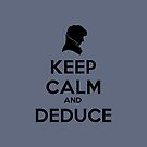 Keep Calm And Deduce Sherlock Holmes by metroemporium