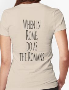 When in Rome, do as the Romans. Proverb T-Shirt