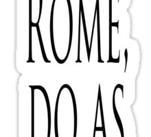 ROME, Italy, Italian, When in Rome, do as the Romans. Proverb Sticker