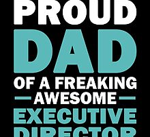 I'M A Proud Dad Of A Freaking Awesome Executive Director And Yes She Bought Me This by aestheticarts