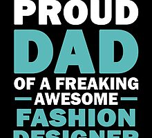 I'M A Proud Dad Of A Freaking Awesome Fashion Designer And Yes She Bought Me This by aestheticarts