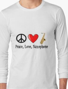 Peace, Love, and Saxophone Long Sleeve T-Shirt