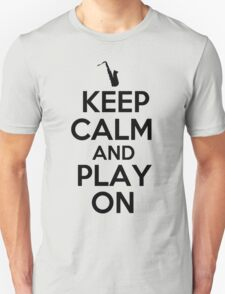 Keep Calm and Play on Saxophone Unisex T-Shirt