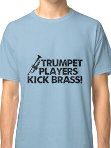 Trumpet Players Kick Brass Classic T-Shirt