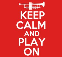 Keep Calm and Play On Trumpet by shakeoutfitters