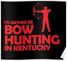 I'D RATHER BE BOW HUNTING IN KENTUCKY Poster